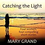Catching the Light: Four Women, Four Compelling Short Stories | Mary Grand