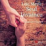 Seul, invaincu | Loïc Merle