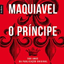 O Príncipe [The Prince] Audiobook by Nicolau Maquiavel Narrated by Gustavo Ottoni
