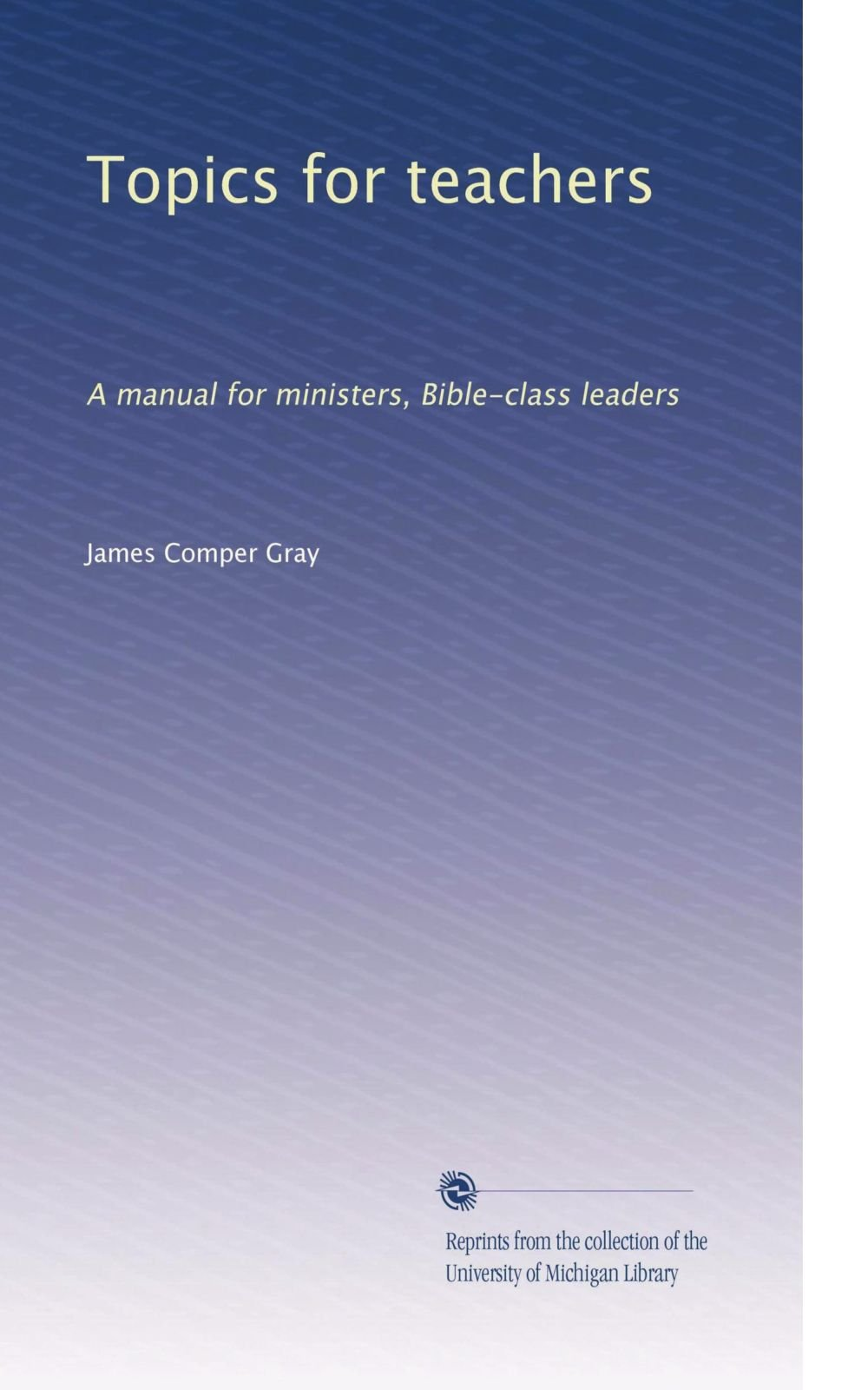 Topics for teachers: A manual for ministers, Bible-class leaders PDF