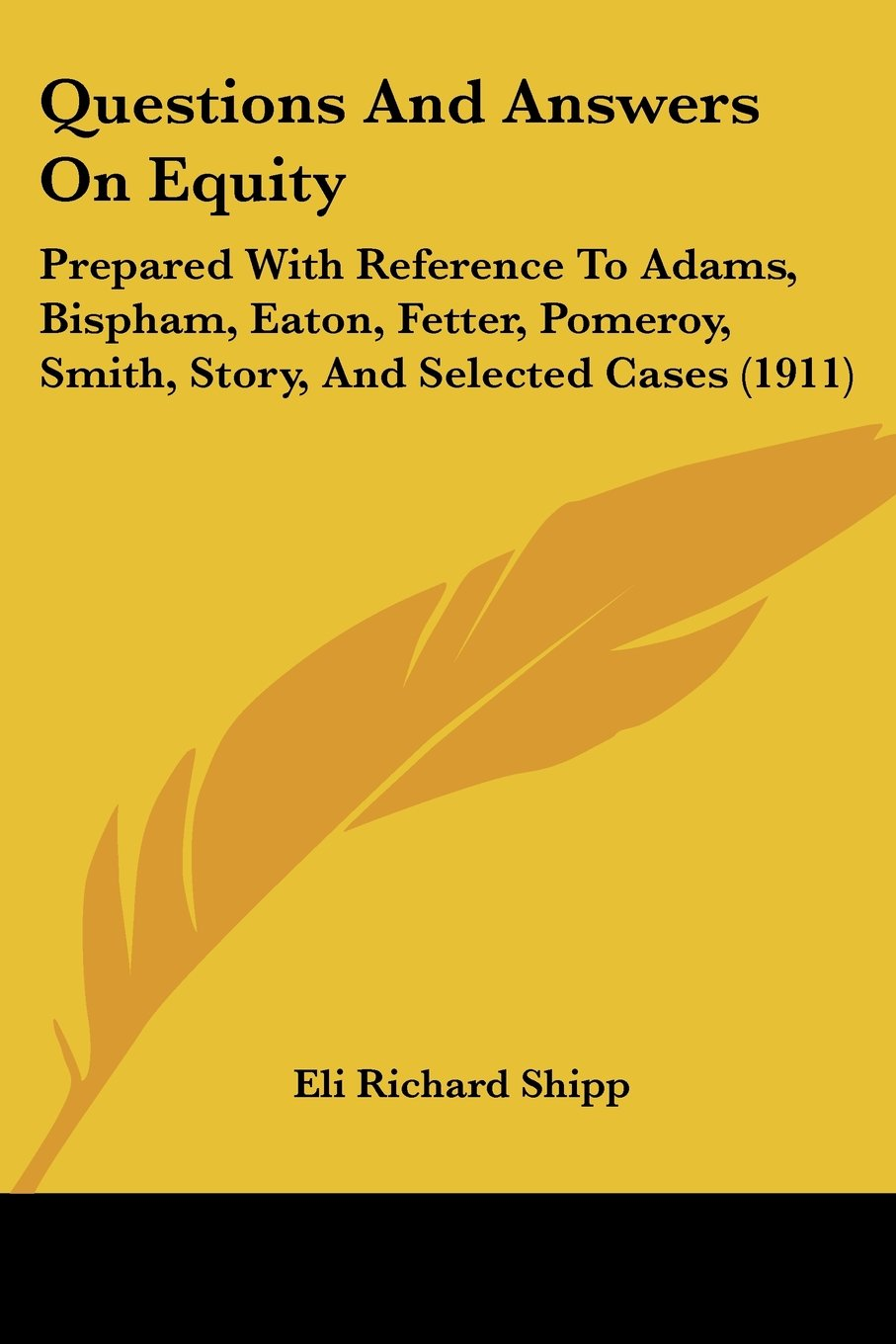 Questions And Answers On Equity: Prepared With Reference To Adams, Bispham, Eaton, Fetter, Pomeroy, Smith, Story, And Selected Cases (1911) pdf epub