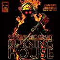 Burning House Audiobook by Daniel Marc Chant Narrated by Nigel Peever