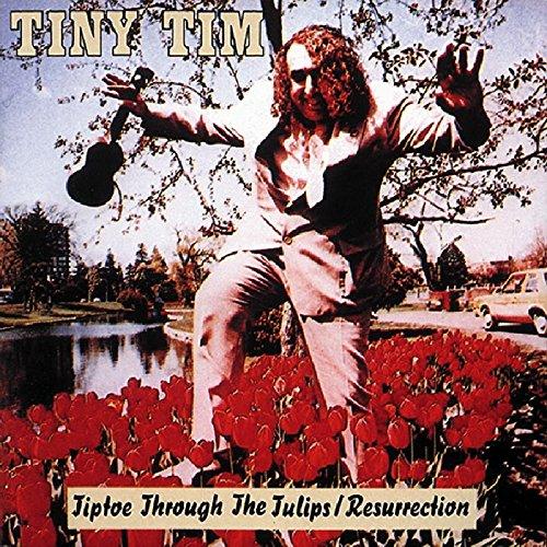 - Tiptoe Through The Tulips / Resurrection