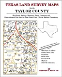Texas Land Survey Maps for Taylor County : With Roads, Railways, Waterways, Towns, Cemeteries and Including Cross-referenced Data from the General Land Office and Texas Railroad Commission, Boyd, Gregory A., 1420350226