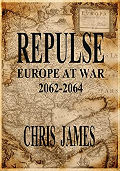 Repulse: Europe at War 2062-2064 by [James, Chris]
