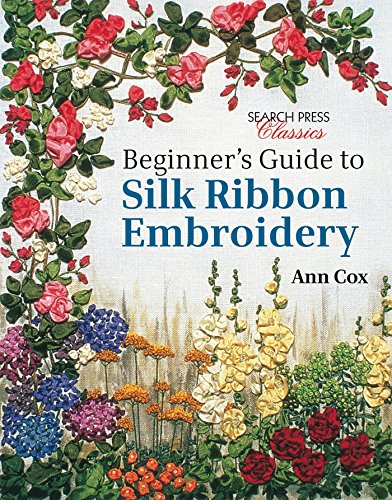 Beginner's Guide to Silk Ribbon Embroidery: Re-issue (Search Press - Embroidery Ribbon Book
