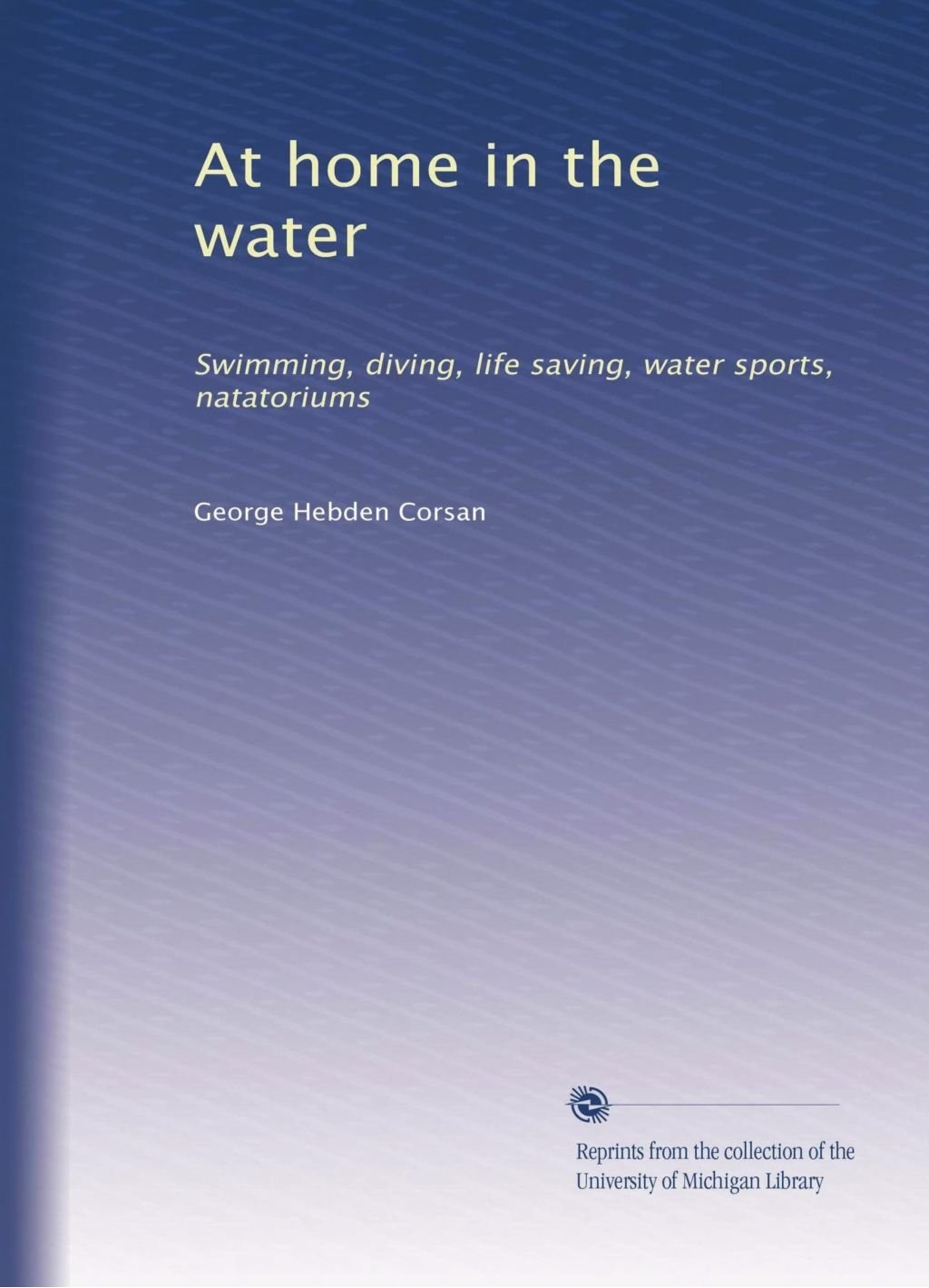 Download At home in the water: Swimming, diving, life saving, water sports, natatoriums pdf