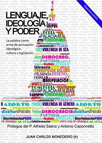 Lenguaje, Ideología y Poder: La palabra como arma de persuasión ideológica: cultura y legislación (Spanish Edition)