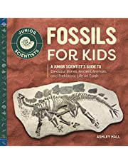 Fossils for Kids: A Junior Scientist's Guide to Dinosaur Bones, Ancient Animals, and Prehistoric Life on Earth