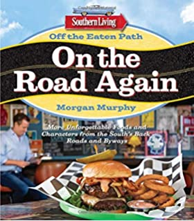 Off The Eaten Path Recipes Southern Living Off the Eaten Path: On the Road Again: More Unforgettable Foods and