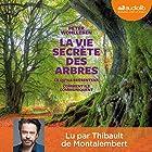 La vie secrète des arbres : Ce qu'ils ressentent - Comment ils communiquent   Livre audio Auteur(s) : Peter Wohlleben Narrateur(s) : Thibault de Montalembert