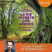 La vie secrète des arbres : Ce qu'ils ressentent - Comment ils communiquent | Livre audio Auteur(s) : Peter Wohlleben Narrateur(s) : Thibault de Montalembert