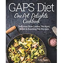 GAPS Diet One Pot Delights Cookbook: Delicious Slow Cooker, Stockpot, Skillet & Roasting Pan Recipes