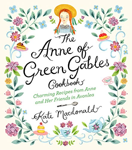 The Anne of Green Gables Cookbook: Charming Recipes from Anne and Her Friends in Avonlea Cup Christmas Tea Book