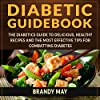 Diabetic Guidebook: The Diabetic's Guide to Delicious, Healthy Recipes and the Most Effective Tips for Combatting Diabetes