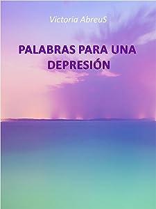 Palabras para una depresión (Spanish Edition)