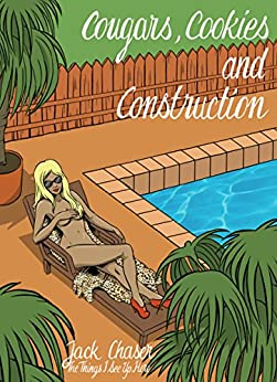 Cougars, Cookies and Construction: The Things I See Up Here by [Chaser, Jack]