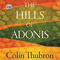 The Hills of Adonis Audiobook by Colin Thubron Narrated by Jonathan Keeble