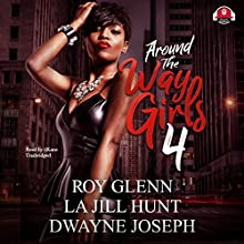Around the Way Girls, Book 4 Audiobook by Roy Glenn, La Jill Hunt, Dwayne Joseph,  Buck 50 Productions - producer Narrated by  iiKane