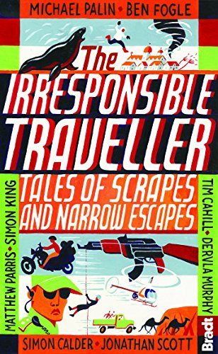 Irresponsible Traveller: Tales of Scrapes and Narrow Escapes (Bradt Travel Guides (Travel Literature))