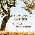 Das Kind, das nicht fragte Hörbuch von Hanns-Josef Ortheil Gesprochen von: Hanns-Josef Ortheil