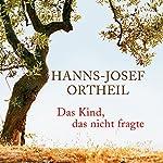Das Kind, das nicht fragte | Hanns-Josef Ortheil