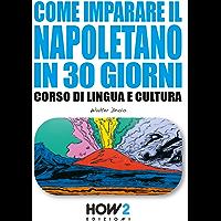 COME IMPARARE IL NAPOLETANO IN 30 GIORNI: Corso di Lingua e Cultura  (HOW2 Edizioni Vol. 142) (Italian Edition)