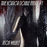 True Horror Double Feature #1 | Jason Wallace