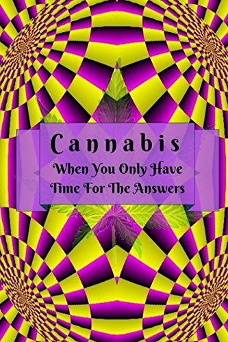 Download Cannabis: When You Only Have Time For The Answers PDF