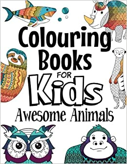 Colouring Books For Kids Awesome Animals For Kids Aged 7 Amazon