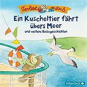 Ein Kuscheltier fährt übers Meer und weitere Reisegeschichten (Vorlesemaus) | Luise Holthausen