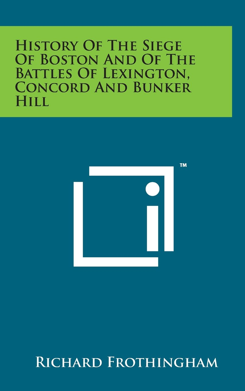 Read Online History of the Siege of Boston and of the Battles of Lexington, Concord and Bunker Hill pdf