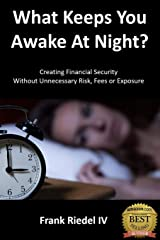 What Keeps You Awake At Night: Creating Financial Security  Without Unnecessary Risk, Fees or Exposure Paperback