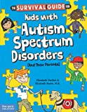 img - for The Survival Guide for Kids with Autism Spectrum Disorders (And Their Parents) book / textbook / text book