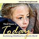 Their Name Is Today: Reclaiming Childhood in a Hostile World Audiobook by Johann Christoph Arnold Narrated by Rolland G. Smith