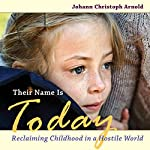 Their Name Is Today: Reclaiming Childhood in a Hostile World | Johann Christoph Arnold