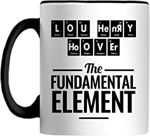 Lou Henry Hoover The Fundamental Element Periodic Table Chemical Symbol 11 OZ Mug