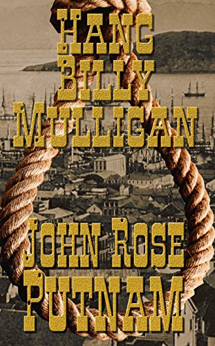 Hang Billy Mulligan: Rebellion in Gold Rush San -
