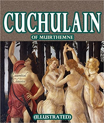 Cuchulain Of Muirthemne Illustrated Kindle Edition By Lady