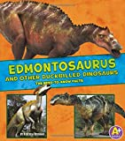 Edmontosaurus and Other Duckbilled Dinosaurs: The Need-to-Know Facts (Dinosaur Fact Dig)