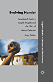 Evolving Hamlet: Seventeenth-Century English Tragedy and the Ethics of Natural Selection (Cognitive Studies in Literature and Performance)