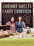 The Liddabit Sweets Candy Cookbook, Liz Gutman and Jenn King, 0761166459