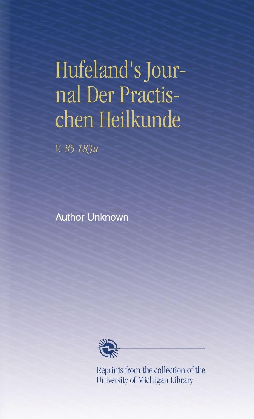 Download Hufeland's Journal Der Practischen Heilkunde: V. 85 183u (German Edition) PDF