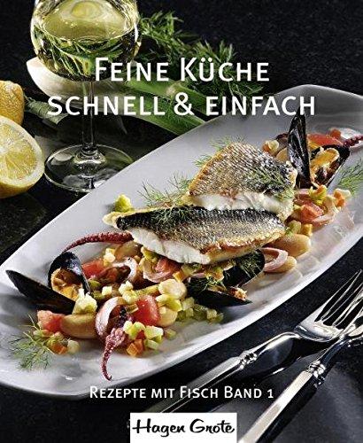 Feine Küche - schnell und einfach: Band 1, Rezepte mit Fisch