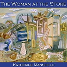 The Woman at the Store Audiobook by Katherine Mansfield Narrated by Cathy Dobson