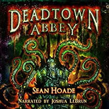 Deadtown Abbey Audiobook by Sean Hoade Narrated by Josh LeBrun