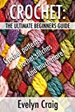 Crochet: The ultimate beginners guide to crocheting with crochet patterns, crochet stitches and more (crochet, crochet book, crochet patterns, crochet ... for beginners, crocheting for dummies)