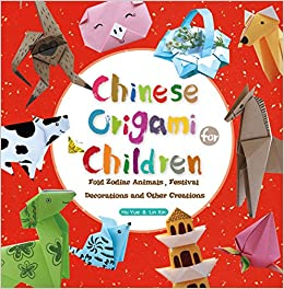 326aceec3 Chinese Origami for Children: Fold Zodiac Animals, Festival Decorations and  Other Creations: This Easy Origami Book is Fun for Both Kids and Parents ...