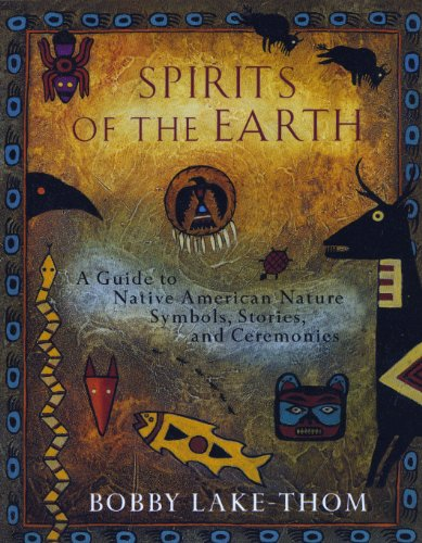 Spirits of the Earth: A Guide to Native American Nature Symbols, Stories, and -
