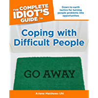 The Complete Idiot's Guide to Coping with Difficult People: Down-to-Earth Tactics for Turning People Problems into…